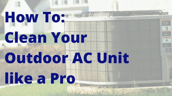 How to: Clean Your Outdoor AC Unit like a Pro