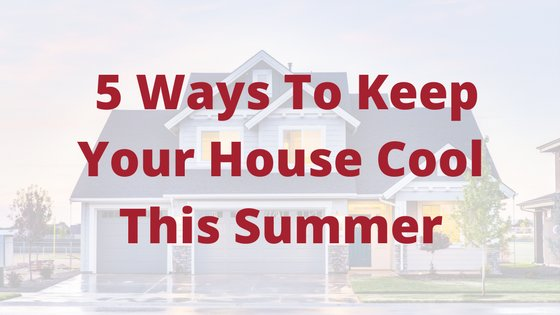 5 Ways to Keep Your House Cool This Summer