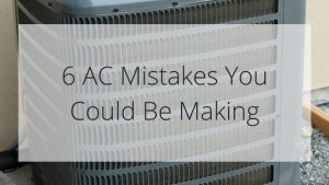 6 AC Mistakes You Could Be Making