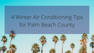 4 Winter Air Conditioning Tips For Palm Beach County Residents