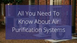 All You Need To Know About Air Purification Systems