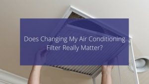 Does Changing My AC Filter Really Matter?
