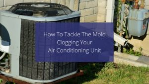 How To Tackle The Mold Clogging Your Air Conditioning Unit