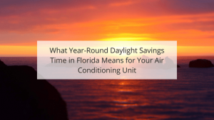 What Year-Round Daylight Savings Time in Florida Means for Your Air Conditioning Unit