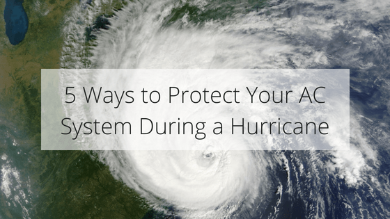 5 Ways to Protect Your AC System During a Hurricane