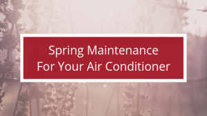 Spring Maintenance for Your Air Conditioner