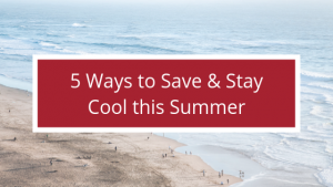 5 Ways to Save and Stay Cool This Summer!
