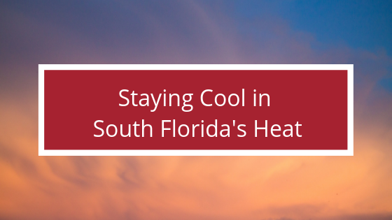 Staying Cool in South Florida's Summer Heat